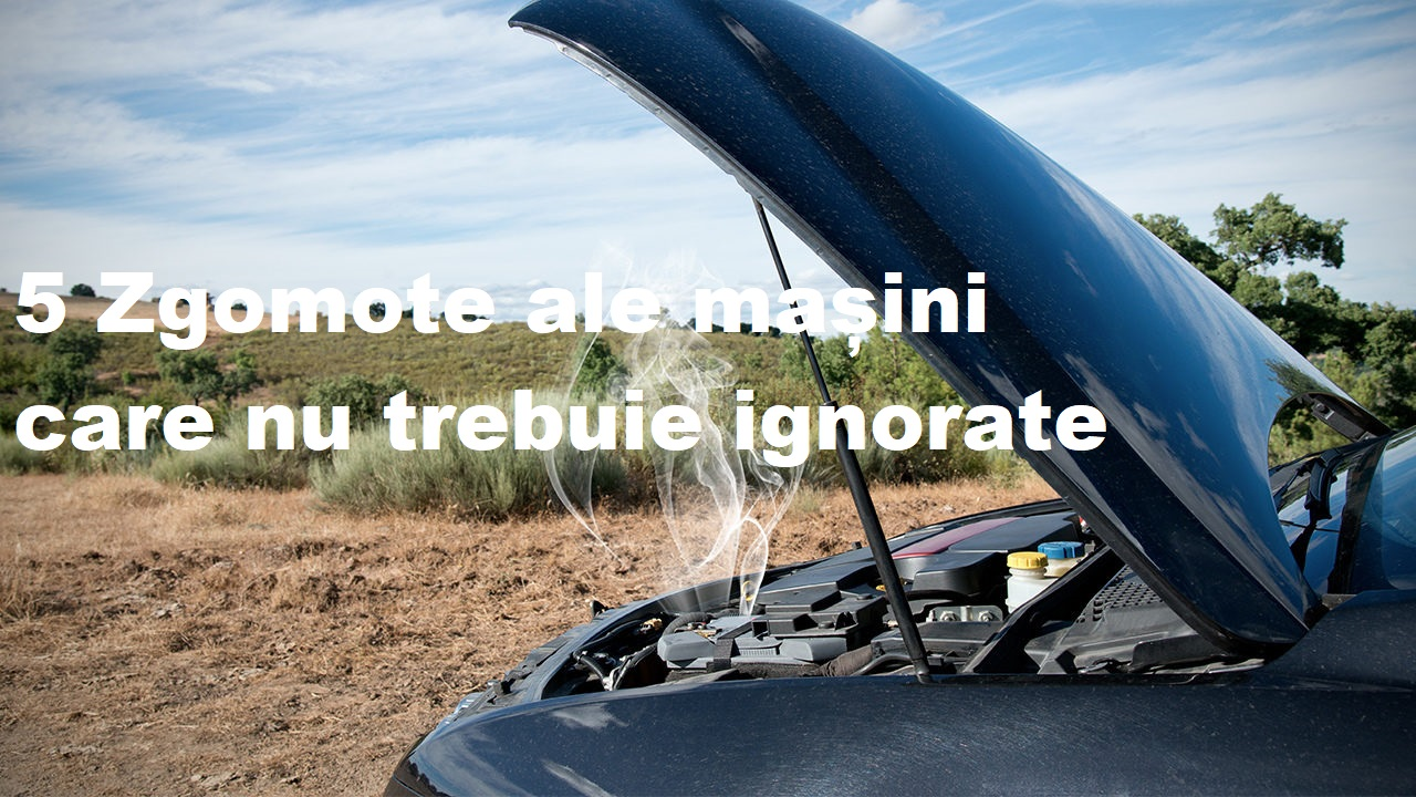 5 Zgomote ale mașini care nu trebuie ignorate